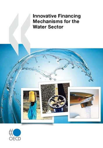 Innovative Financing Mechanisms for the Water Sector ebook by Collective