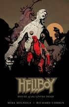 Hellboy: House of The Living Dead ebook by Mike Mignola, Various