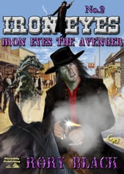 Iron Eyes the Avenger ebook by Rory Black