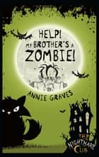 The Nightmare Club: Help! My Brother's A Zombie! ebook by Annie Graves