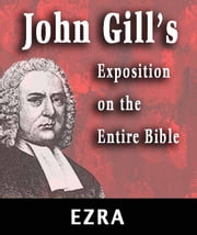 John Gill's Exposition on the Entire Bible-Book of Ezra ebook by John Gill