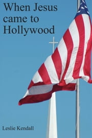 When Jesus Came to Hollywood ebook by Leslie Kendall