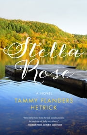Stella Rose - A Novel ebook by Tammy Flanders Hetrick