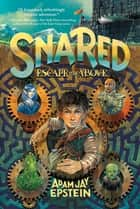 Snared: Escape to the Above ebook by Adam Jay Epstein