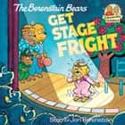 The Berenstain Bears Get Stage Fright ebook by Stan Berenstain, Jan Berenstain