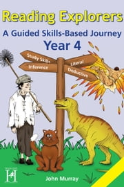 Reading Explorers Year 4 - A Guided Skills-Based Journey ebook by John Murray