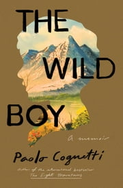 The Wild Boy - A Memoir ebook by Paolo Cognetti