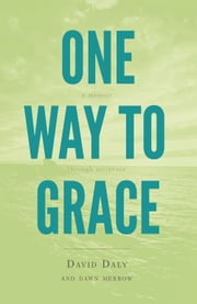 One Way to Grace - A Memoir through Scripture ebook by David Daly,Dawn Merrow