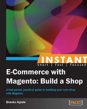 Instant E-Commerce with Magento: Build a Shop ebook by Branko Ajzele