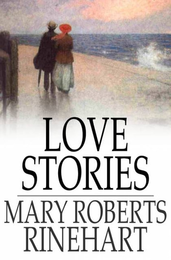 Love Stories ebook by Mary Roberts Rinehart