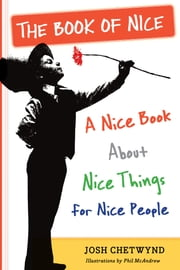 The Book of Nice - A Nice Book About Nice Things for Nice People ebook by Josh Chetwynd