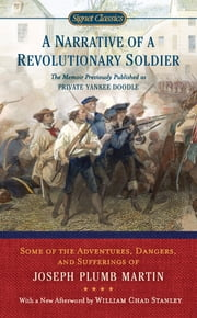 A Narrative of a Revolutionary Soldier - Some Adventures, Dangers, and Sufferings of Joseph Plumb Martin ebook by Joseph Plumb Martin,Thomas Fleming,William Chad Stanley