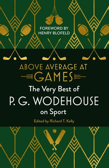 Above Average at Games - The Very Best of P.G. Wodehouse on Sport eBook by P.G. Wodehouse
