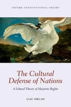 The Cultural Defense of Nations - A Liberal Theory of Majority Rights ebook by Liav Orgad