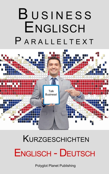 Business Englisch - Paralleltext - Kurzgeschichten (Englisch - Deutsch) ebook by Polyglot Planet Publishing
