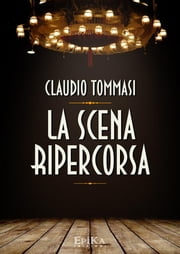 La scena ripercorsa ebook by Claudio Tommasi