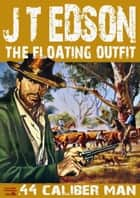 The Floating Outfit 2: .44 Caliber Man ebook by J.T. Edson