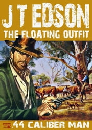 .44 Caliber Man (The Floating Outfit Book Two) ebook by J.T. Edson