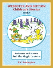 Webbster and Button and The Magic Lantern ebook by KC Remington