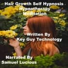 Hair Growth Self Hypnosis Hypnotherapy Meditation audiobook by Key Guy Technology
