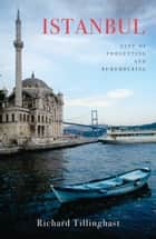 Istanbul - City of Forgetting and Remembering ebook by Richard Tillinghast