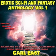 Erotic Sci-fi and Fantasy Anthology: Vol 1 audiobook by Carl East