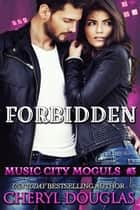 Forbidden (Music City Moguls #3) ebook by Cheryl Douglas