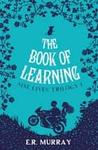 The Book of Learning - Nine Lives Trilogy Part 1 ebook by E.R. Murray, Mulcahy Associates Ltd
