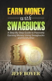 Earn Money with Swagbucks ebook by Jeff Boyer