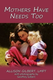 Mothers Have Needs Too ebook by Allison Gilbert