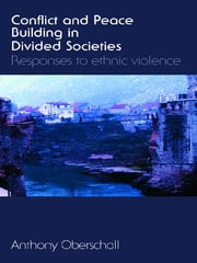Conflict and Peace Building in Divided Societies - Responses to Ethnic Violence ebook by Anthony Oberschall