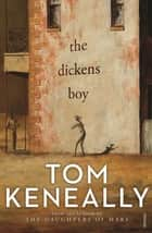 The Dickens Boy ebook by Tom Keneally