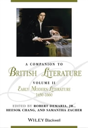A Companion to British Literature, Early Modern Literature, 1450 - 1660 ebook by Robert DeMaria Jr.,Heesok Chang,Samantha Zacher