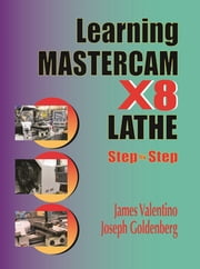 Learning Mastercam X8 Lathe 2D Step by Step ebook by James Valentino,Joseph Goldenberg