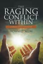 The Raging Conflict Within - A Collection of Poems Inspired by God ebook by Howard Blum