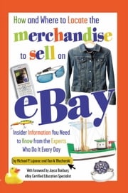 How and Where to Locate the Merchandise to Sell on EBay: Insider Information You Need to Know from the Experts Who Do It Every Day ebook by Lujanac, Michael P.