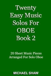 Twenty Easy Music Solos For Oboe Book 2 ebook by Michael Shaw