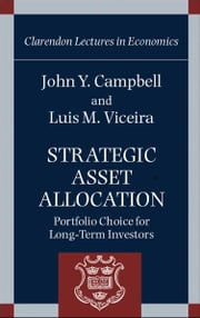 Strategic Asset Allocation - Portfolio Choice for Long-Term Investors ebook by Professor John Y. Campbell,Professor Luis M. Viceira