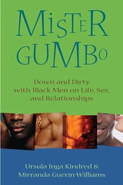 Mister Gumbo - Down and Dirty with Black Men on Life, Sex, and Relationships ebook by Ursula Inga Kindred,Mirranda Guerin-Williams
