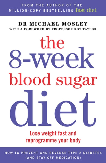 The 8-week Blood Sugar Diet - Lose weight fast and reprogramme your body ebook by Michael Mosley