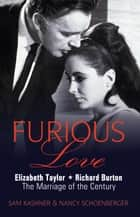 Furious Love - Elizabeth Taylor * Richard Burton The Marriage of the Century ebook by Sam Kashner, Nancy Schoenberger