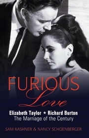 Furious Love - Elizabeth Taylor * Richard Burton The Marriage of the Century ebook by Sam Kashner,Nancy Schoenberger