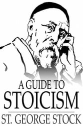 A Guide to Stoicism ebook by Stock, St. George