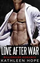 Love After War: Billionaire Romance ebook by Kathleen Hope