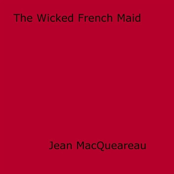 The Wicked French Maid ebook by Jean MacQueareau