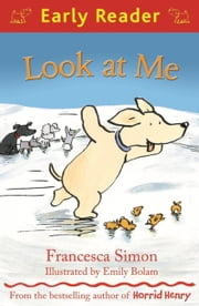 Look at Me (Early Reader) ebook by Francesca Simon,Emily Bolam