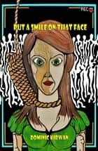 Put a Smile On That Face ebook by Dominic Kirwan