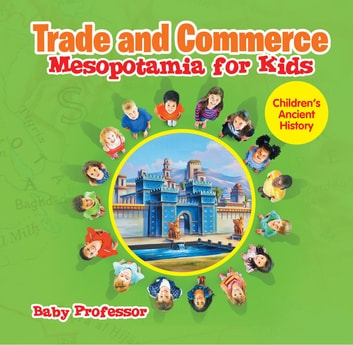 Trade and Commerce Mesopotamia for Kids | Children's Ancient History ebook by Baby Professor