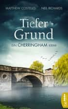 Tiefer Grund - Ein Cherringham Krimi ebook by Sabine Schilasky, Matthew Costello, Neil Richards