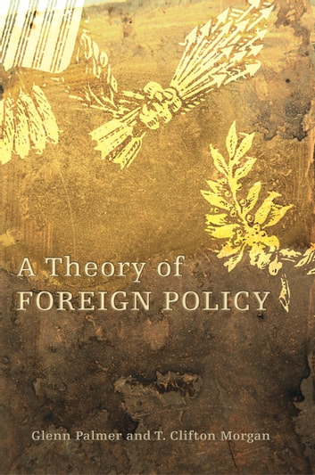 A Theory of Foreign Policy ebook by Glenn Palmer,T. Clifton Morgan